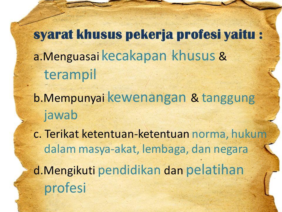 Gambaran pekerjaan profesi Guru / Dosen = pekerja profesi karena bidang pekerjaannya di sektor pendidikan.