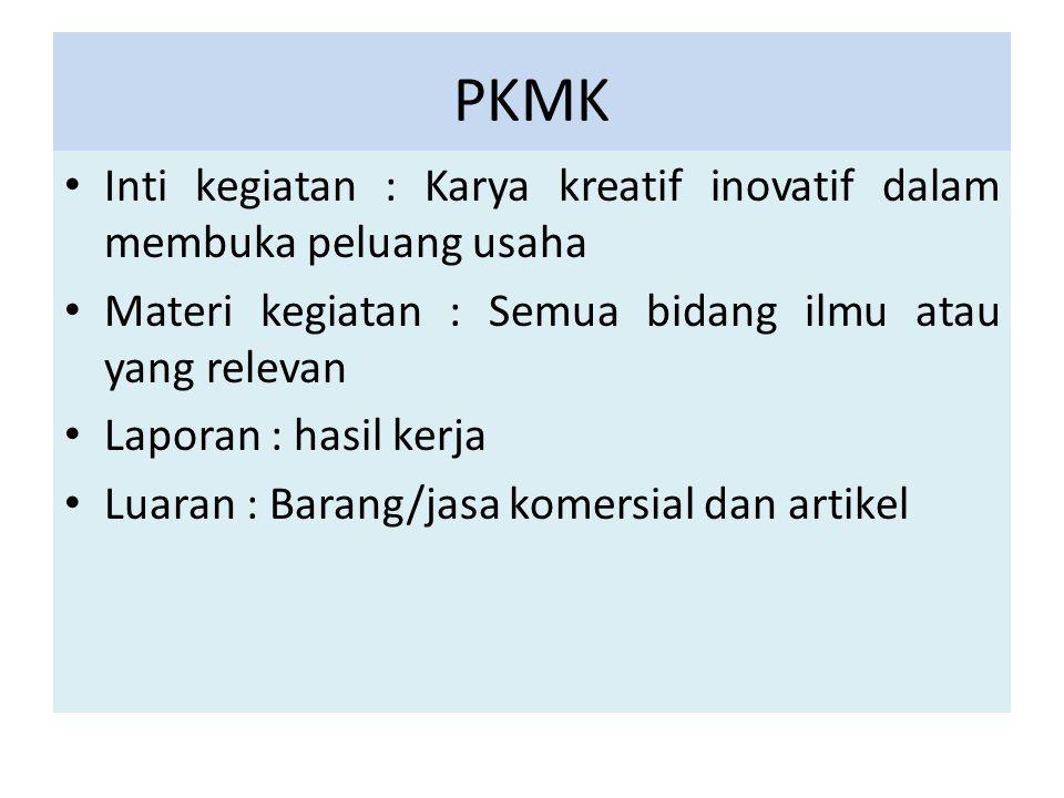 PKMK Inti kegiatan : Karya kreatif inovatif dalam membuka peluang usaha Materi kegiatan : Semua bidang ilmu atau yang relevan Laporan : hasil kerja Lu