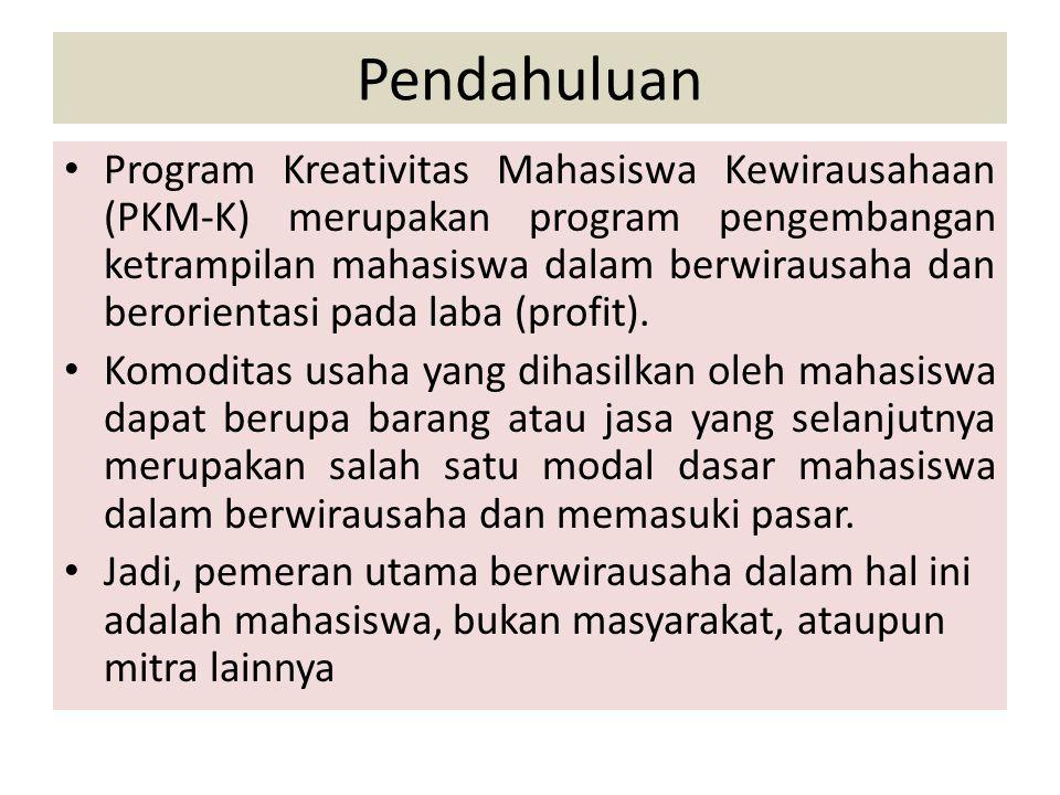 Pendahuluan Program Kreativitas Mahasiswa Kewirausahaan (PKM-K) merupakan program pengembangan ketrampilan mahasiswa dalam berwirausaha dan berorienta
