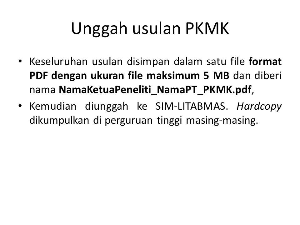 Unggah usulan PKMK Keseluruhan usulan disimpan dalam satu file format PDF dengan ukuran file maksimum 5 MB dan diberi nama NamaKetuaPeneliti_NamaPT_PK