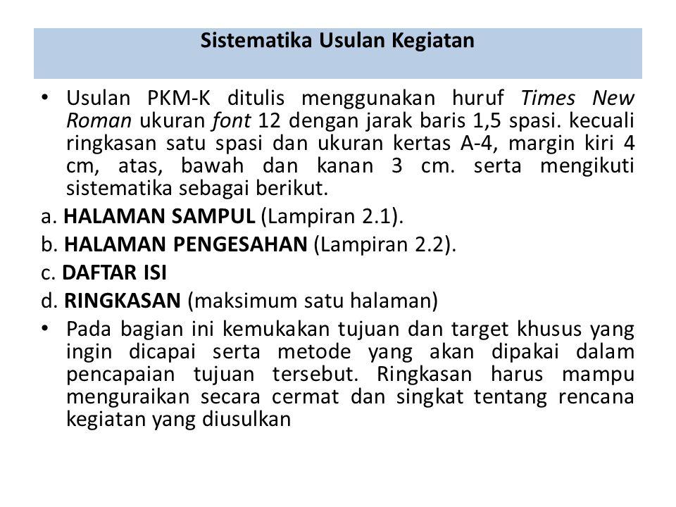 Sistematika Usulan Kegiatan Usulan PKM-K ditulis menggunakan huruf Times New Roman ukuran font 12 dengan jarak baris 1,5 spasi. kecuali ringkasan satu
