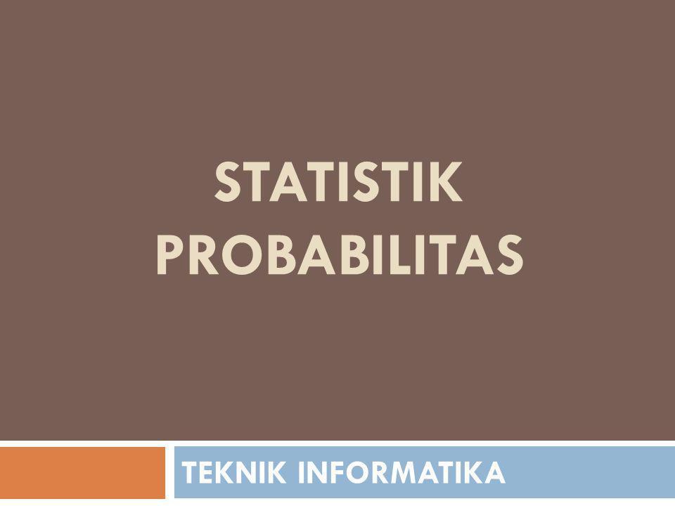 STATISTIK PROBABILITAS TEKNIK INFORMATIKA
