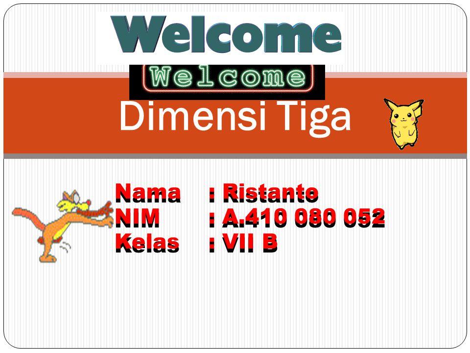 Dimensi Tiga Nama: Ristanto NIM: A.410 080 052 Kelas: VII B Nama: Ristanto NIM: A.410 080 052 Kelas: VII B