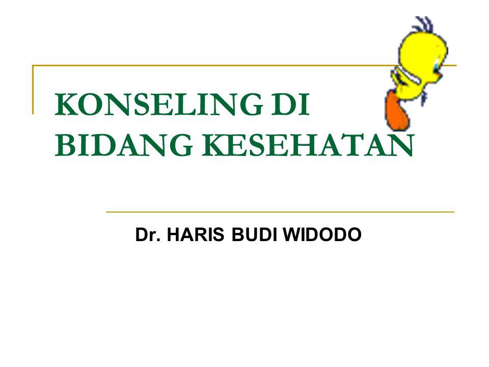 KONSELING DI BIDANG KESEHATAN Dr. HARIS BUDI WIDODO