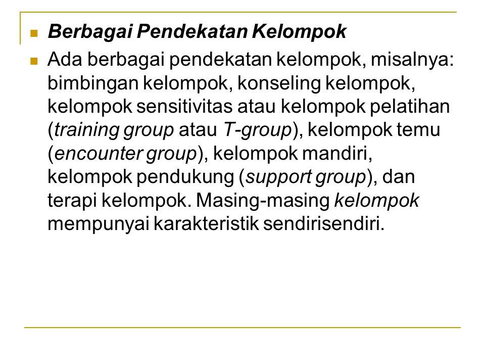 Berbagai Pendekatan Kelompok Ada berbagai pendekatan kelompok, misalnya: bimbingan kelompok, konseling kelompok, kelompok sensitivitas atau kelompok p