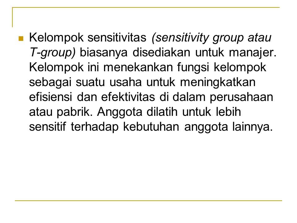 Kelompok sensitivitas (sensitivity group atau T-group) biasanya disediakan untuk manajer. Kelompok ini menekankan fungsi kelompok sebagai suatu usaha