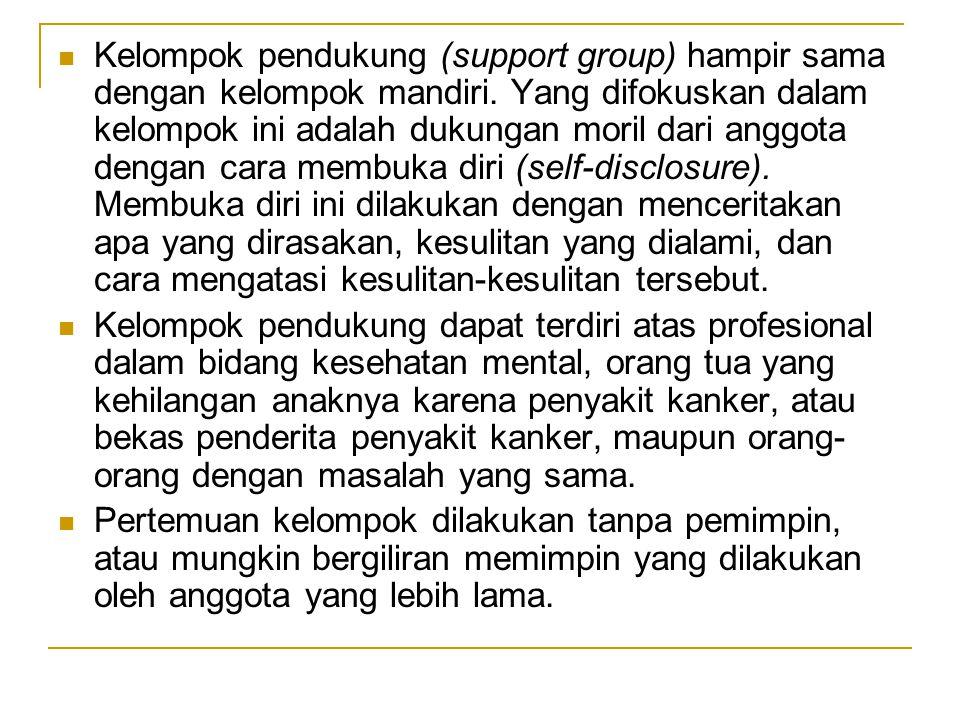Kelompok pendukung (support group) hampir sama dengan kelompok mandiri. Yang difokuskan dalam kelompok ini adalah dukungan moril dari anggota dengan c