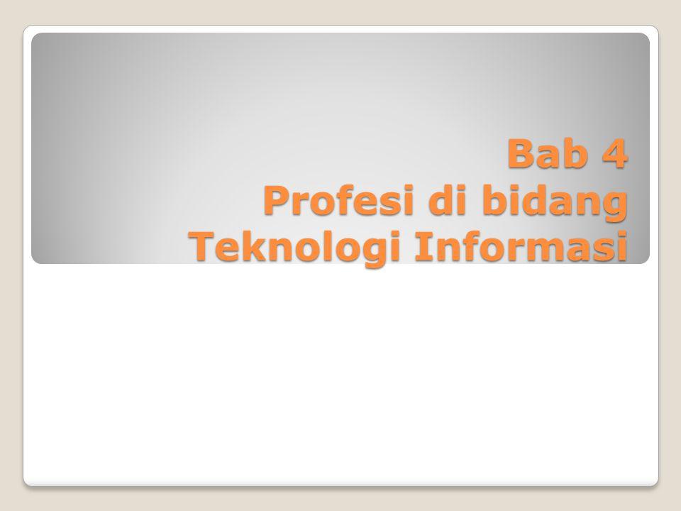 1.Gambaran umum Pekerjaan di bidang Teknologi Informasi Posisi tenaga kerja di bidang teknologi informasi sangat bervariasi sesuai dengan skala bisnis dan kebutuhan pasar.