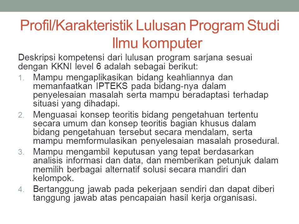 Profil/Karakteristik Lulusan Program Studi Ilmu komputer Deskripsi kompetensi dari lulusan program sarjana sesuai dengan KKNI level 6 adalah sebagai berikut: 1.