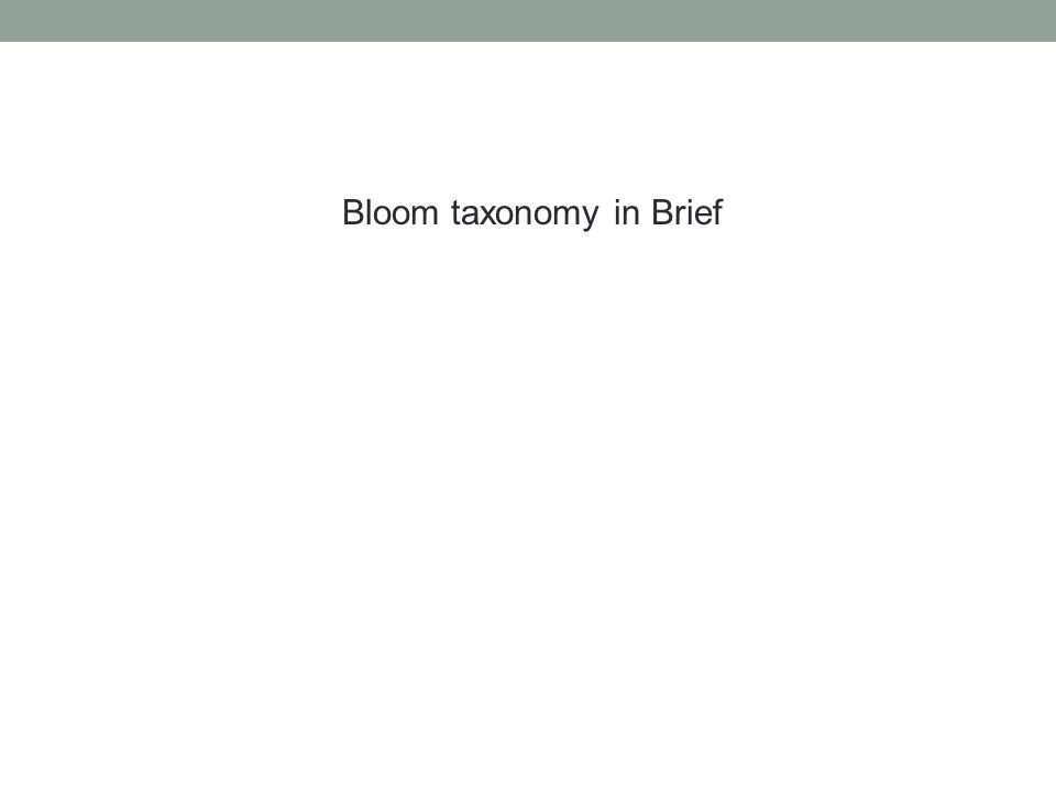 Bloom taxonomy in Brief