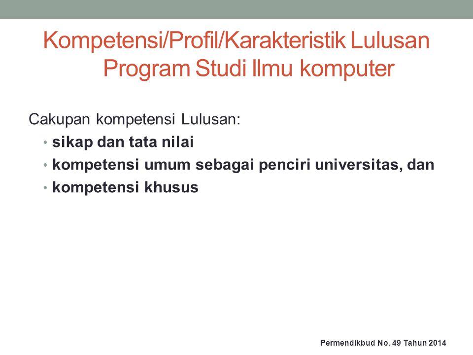Kompetensi/Profil/Karakteristik Lulusan Program Studi Ilmu komputer Cakupan kompetensi Lulusan: sikap dan tata nilai kompetensi umum sebagai penciri universitas, dan kompetensi khusus Permendikbud No.