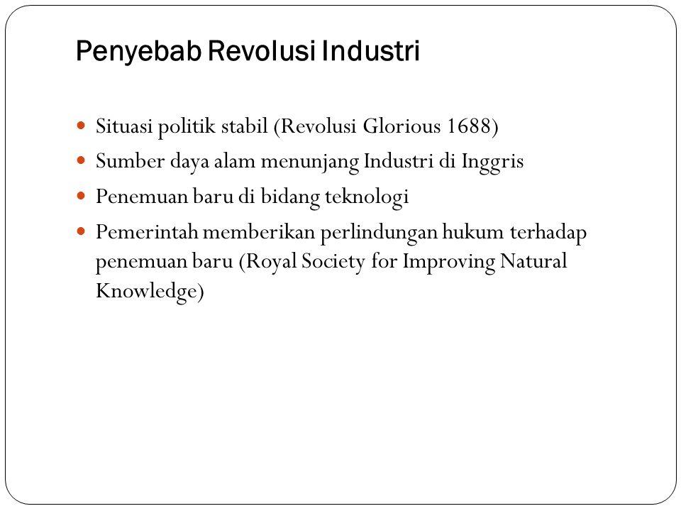 Penyebab Revolusi Industri Situasi politik stabil (Revolusi Glorious 1688) Sumber daya alam menunjang Industri di Inggris Penemuan baru di bidang tekn