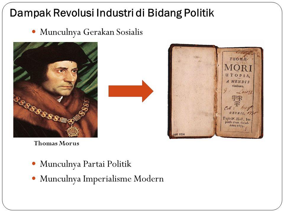 Dampak Revolusi Industri di Bidang Politik Munculnya Gerakan Sosialis Munculnya Partai Politik Munculnya Imperialisme Modern Thomas Morus