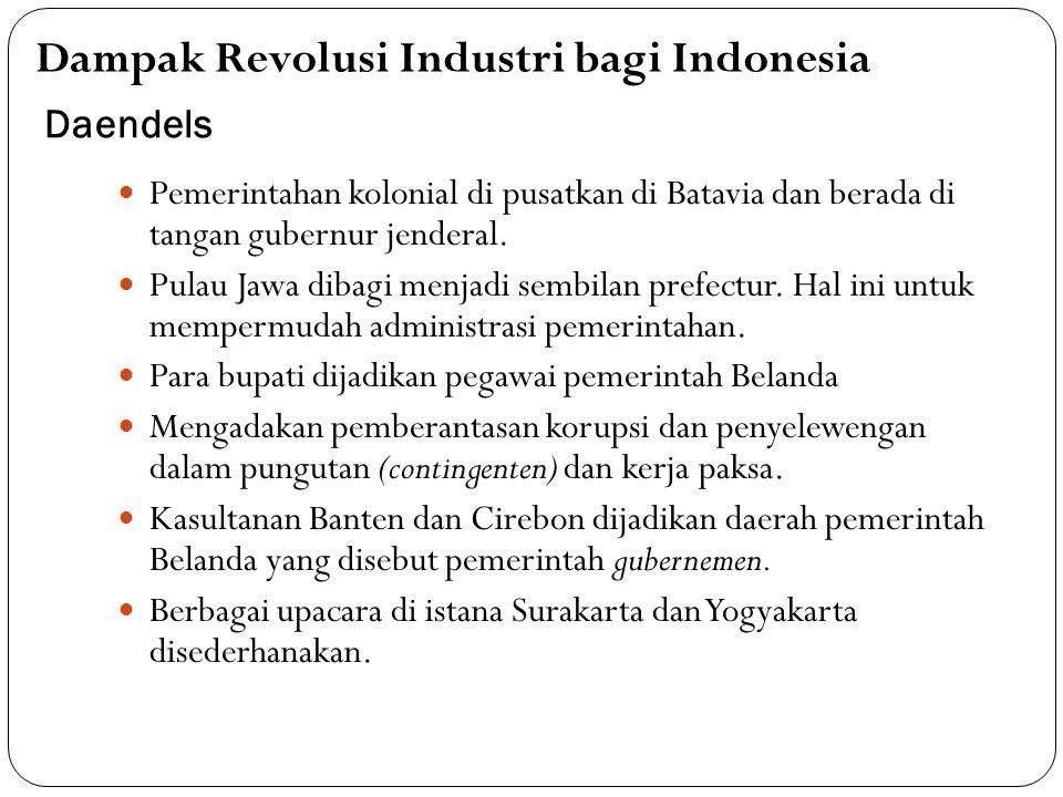 Daendels Pemerintahan kolonial di pusatkan di Batavia dan berada di tangan gubernur jenderal. Pulau Jawa dibagi menjadi sembilan prefectur. Hal ini un