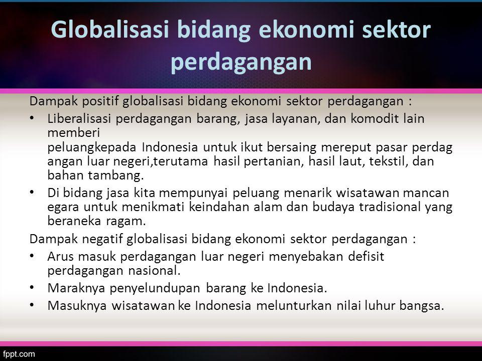 Globalisasi bidang ekonomi sektor perdagangan Dampak positif globalisasi bidang ekonomi sektor perdagangan : Liberalisasi perdagangan barang, jasa lay
