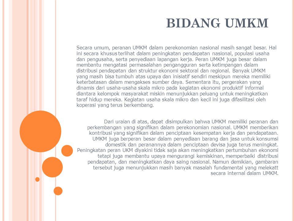 BIDANG UMKM Program dan kegiatan pemberdayaan UMKM diupayakan untuk mengatasi masalah-masalah tersebut, meskipun masih menghadapi tantangan berupa keragaman lokasi dan bidang usaha UMKM.