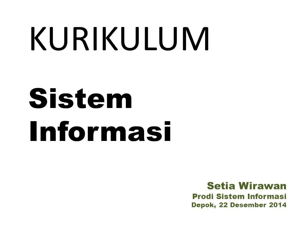 KURIKULUM Sistem Informasi Setia Wirawan Prodi Sistem Informasi Depok, 22 Desember 2014