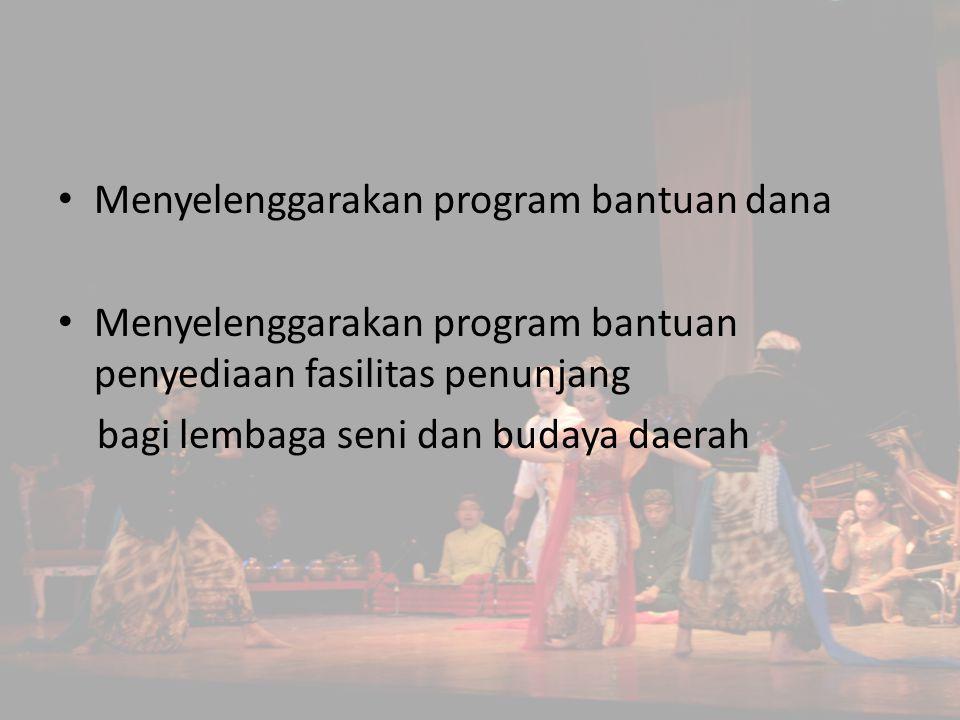 Menyelenggarakan program bantuan dana Menyelenggarakan program bantuan penyediaan fasilitas penunjang bagi lembaga seni dan budaya daerah