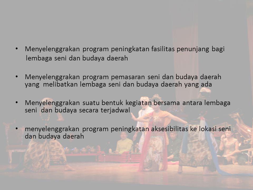 Menyelenggrakan program peningkatan fasilitas penunjang bagi lembaga seni dan budaya daerah Menyelenggrakan program pemasaran seni dan budaya daerah y