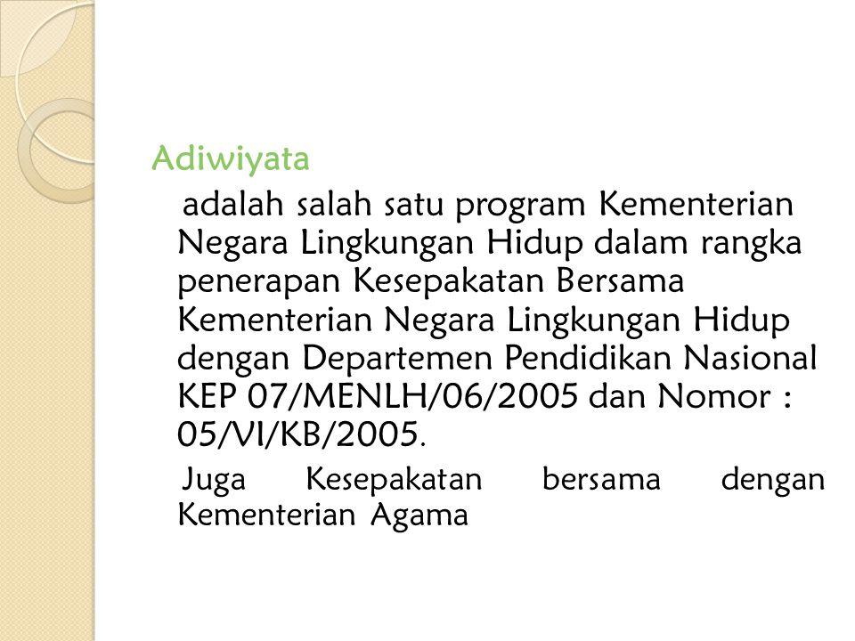 Adiwiyata adalah salah satu program Kementerian Negara Lingkungan Hidup dalam rangka penerapan Kesepakatan Bersama Kementerian Negara Lingkungan Hidup