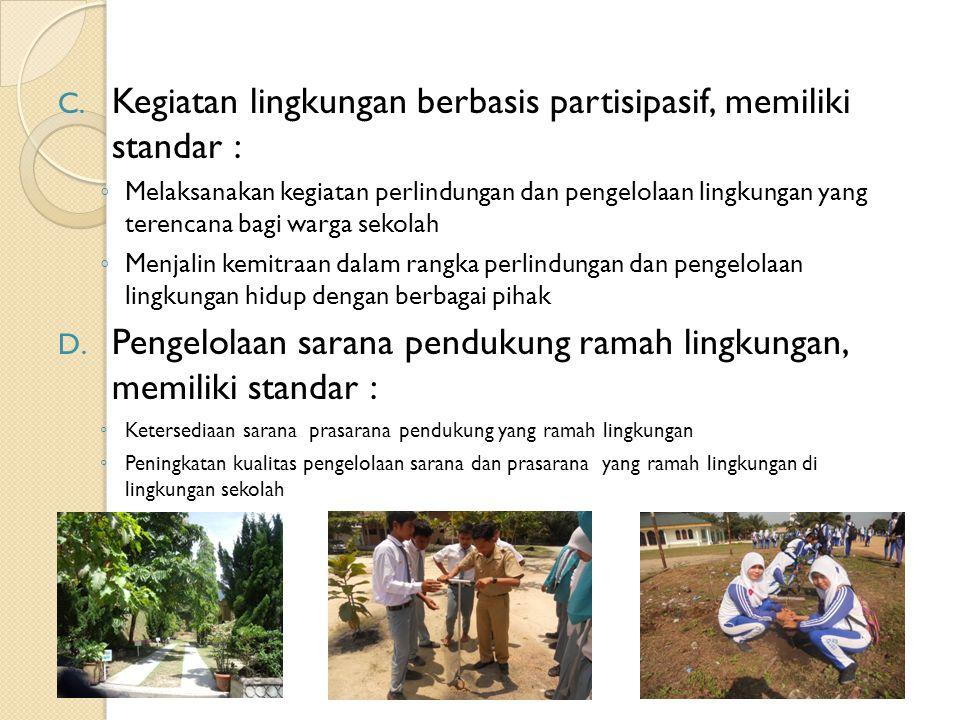 C. Kegiatan lingkungan berbasis partisipasif, memiliki standar : ◦ Melaksanakan kegiatan perlindungan dan pengelolaan lingkungan yang terencana bagi w