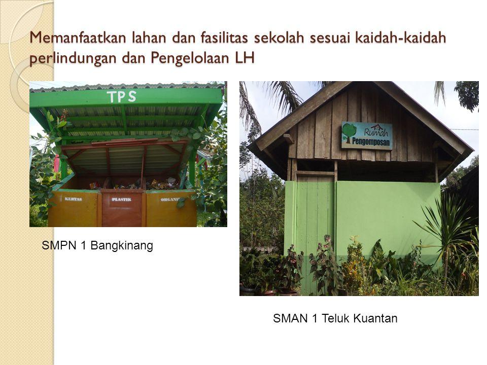 Memanfaatkan lahan dan fasilitas sekolah sesuai kaidah-kaidah perlindungan dan Pengelolaan LH SMPN 1 Bangkinang SMAN 1 Teluk Kuantan