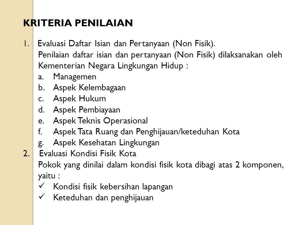 KRITERIA PENILAIAN 1. Evaluasi Daftar Isian dan Pertanyaan (Non Fisik). Penilaian daftar isian dan pertanyaan (Non Fisik) dilaksanakan oleh Kementeria