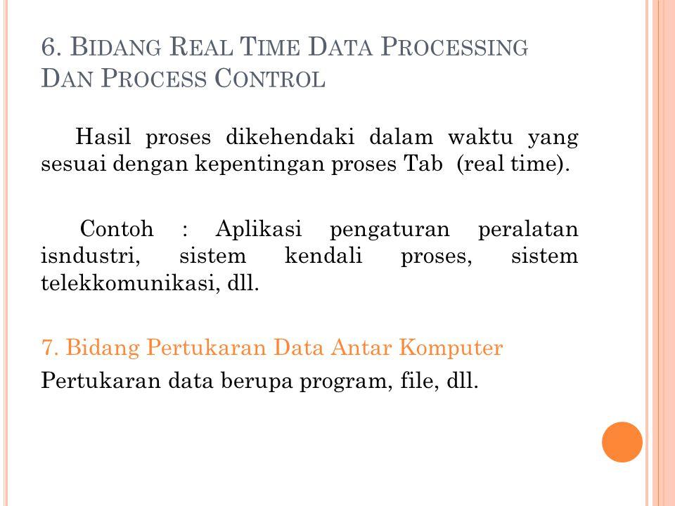 4. T IME S HARING Sejumlah pemakai dapat mengerjakan programnya bersama-2 untuk penegmbangan Softwere, perhitungan, rekayasa, pengolahankata, CAD (Com