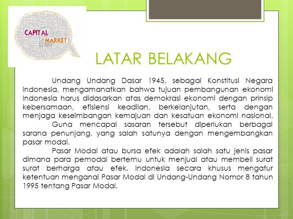LATAR BELAKANG Undang Undang Dasar 1945, sebagai Konstitusi Negara Indonesia, mengamanatkan bahwa tujuan pembangunan ekonomi Indonesia harus didasarka