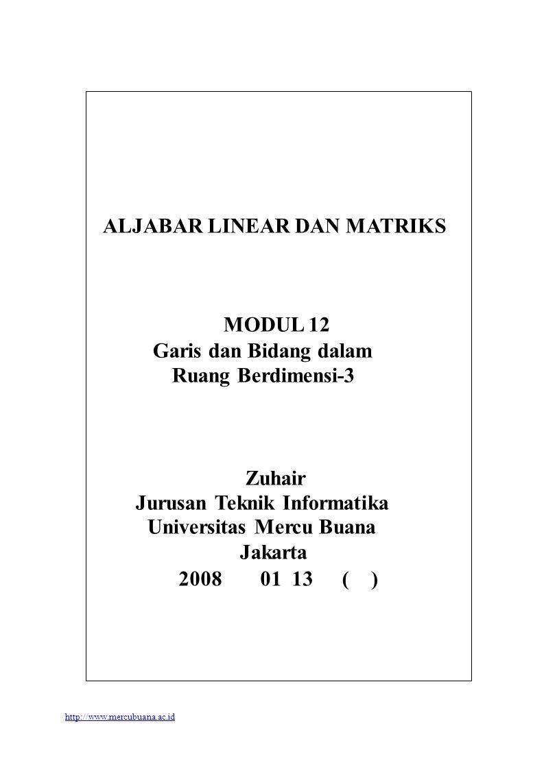 ALJABAR LINEAR DAN MATRIKS MODUL 12 Garis dan Bidang dalam Ruang Berdimensi-3 Zuhair Jurusan Teknik Informatika Universitas Mercu Buana Jakarta 2008 h