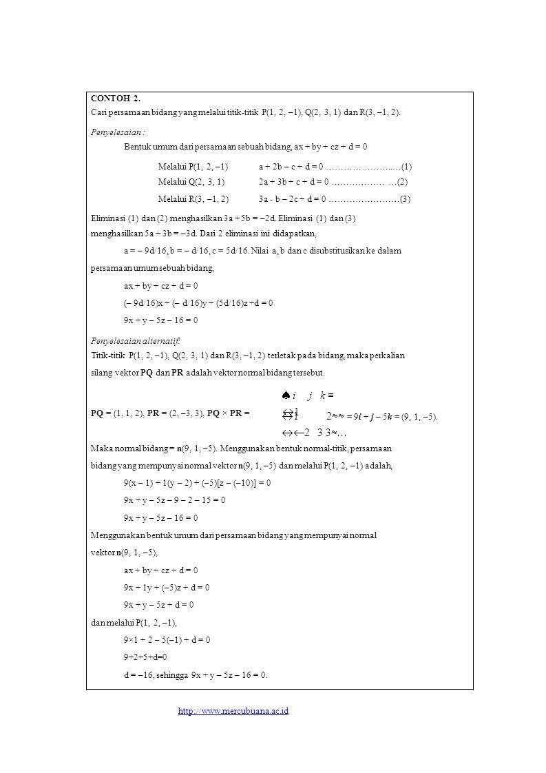 11 2  = 9i + j – 5k = (9, 1, –5). 11 CONTOH 2. Cari persamaan bidang yang melalui titik-titik P(1, 2, –1), Q(2, 3, 1) dan R(3, –1, 2). Penyel
