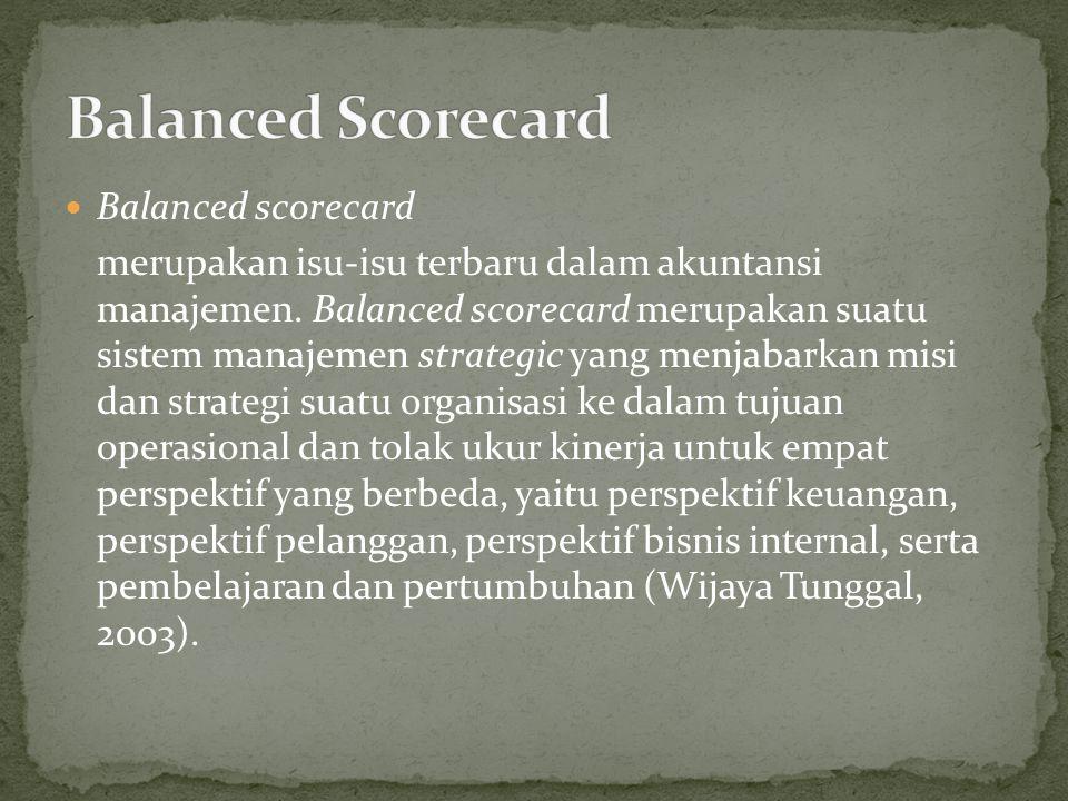Balanced scorecard merupakan isu-isu terbaru dalam akuntansi manajemen. Balanced scorecard merupakan suatu sistem manajemen strategic yang menjabarkan