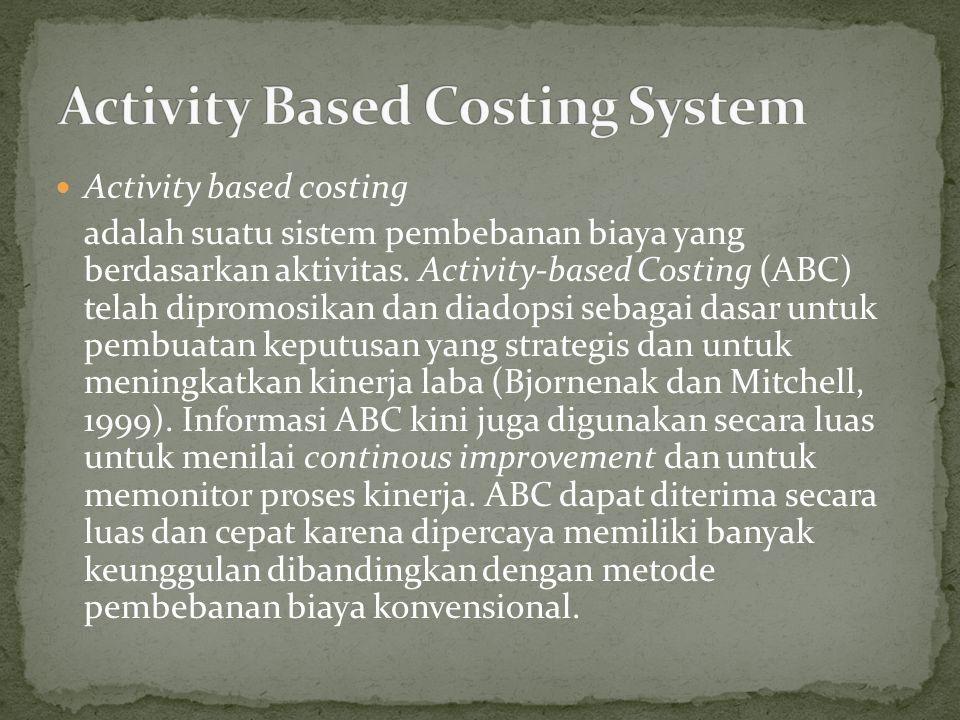 Activity based costing adalah suatu sistem pembebanan biaya yang berdasarkan aktivitas. Activity-based Costing (ABC) telah dipromosikan dan diadopsi s