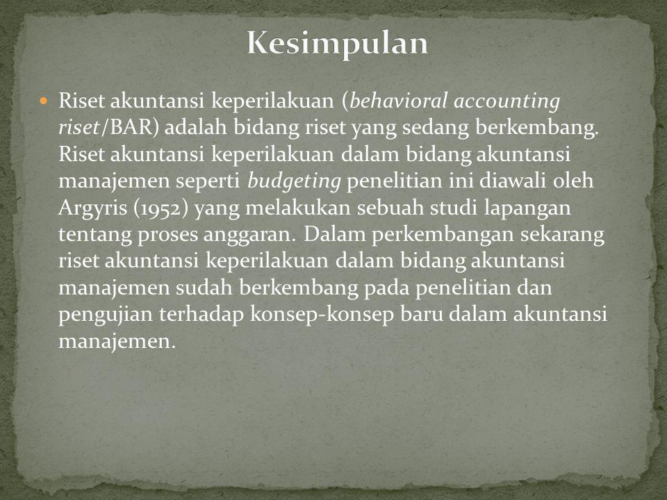 Riset akuntansi keperilakuan (behavioral accounting riset/BAR) adalah bidang riset yang sedang berkembang. Riset akuntansi keperilakuan dalam bidang a