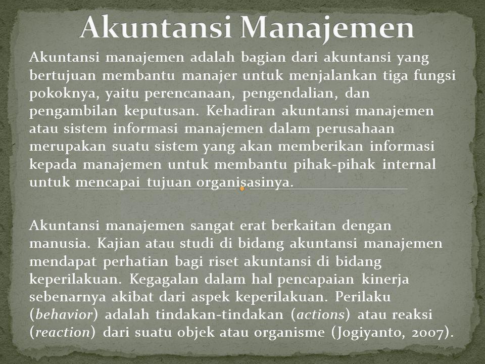 Akuntansi manajemen adalah bagian dari akuntansi yang bertujuan membantu manajer untuk menjalankan tiga fungsi pokoknya, yaitu perencanaan, pengendali