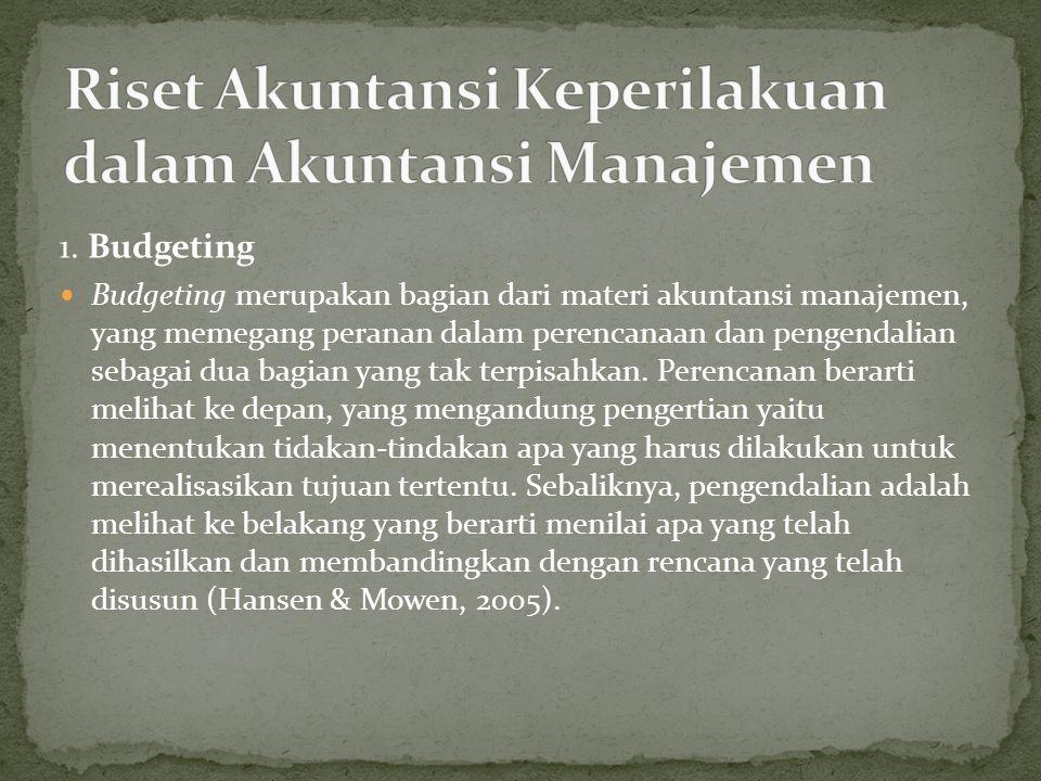 1. Budgeting Budgeting merupakan bagian dari materi akuntansi manajemen, yang memegang peranan dalam perencanaan dan pengendalian sebagai dua bagian y