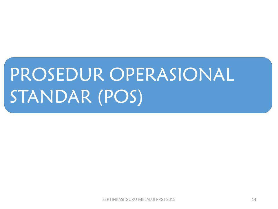 PROSEDUR OPERASIONAL STANDAR (POS) SERTIFIKASI GURU MELALUI PPGJ 201514