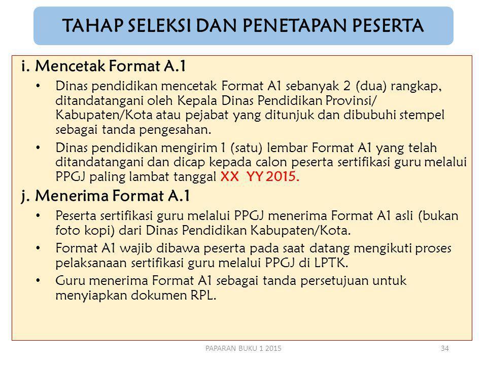 TAHAP SELEKSI DAN PENETAPAN PESERTA i. Mencetak Format A.1 Dinas pendidikan mencetak Format A1 sebanyak 2 (dua) rangkap, ditandatangani oleh Kepala Di