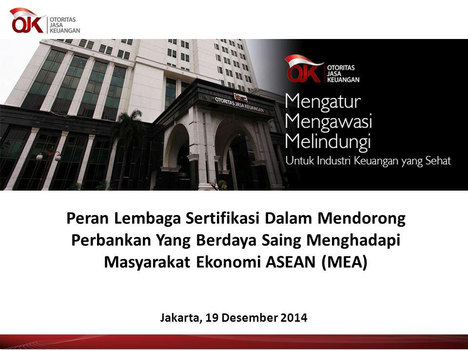 Peran Lembaga Sertifikasi Dalam Mendorong Perbankan Yang Berdaya Saing Menghadapi Masyarakat Ekonomi ASEAN (MEA) Jakarta, 19 Desember 2014