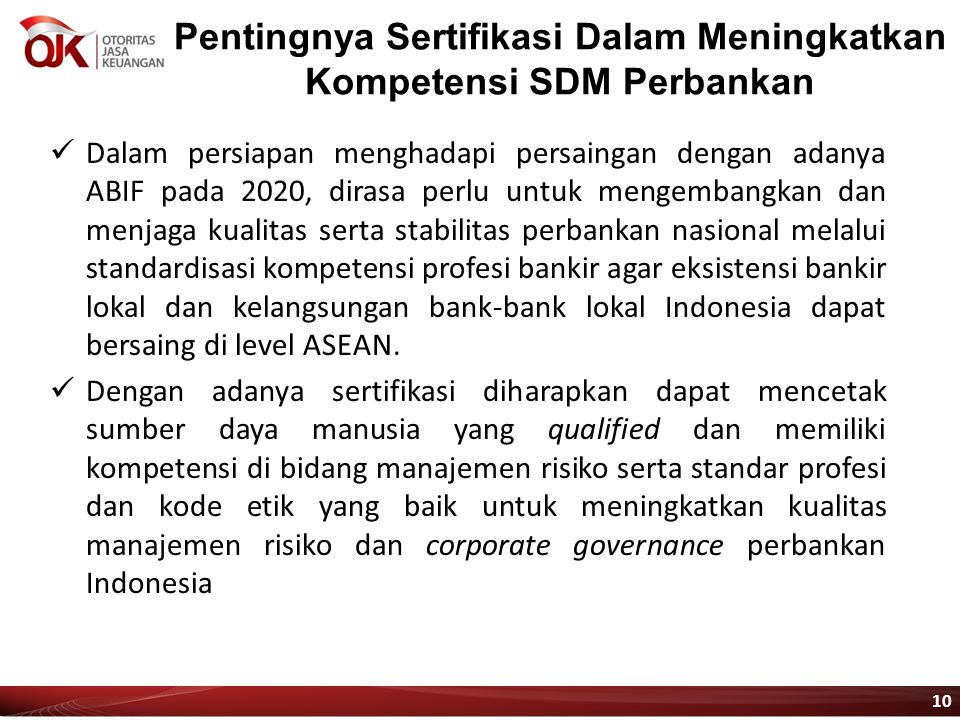 Pentingnya Sertifikasi Dalam Meningkatkan Kompetensi SDM Perbankan Dalam persiapan menghadapi persaingan dengan adanya ABIF pada 2020, dirasa perlu un