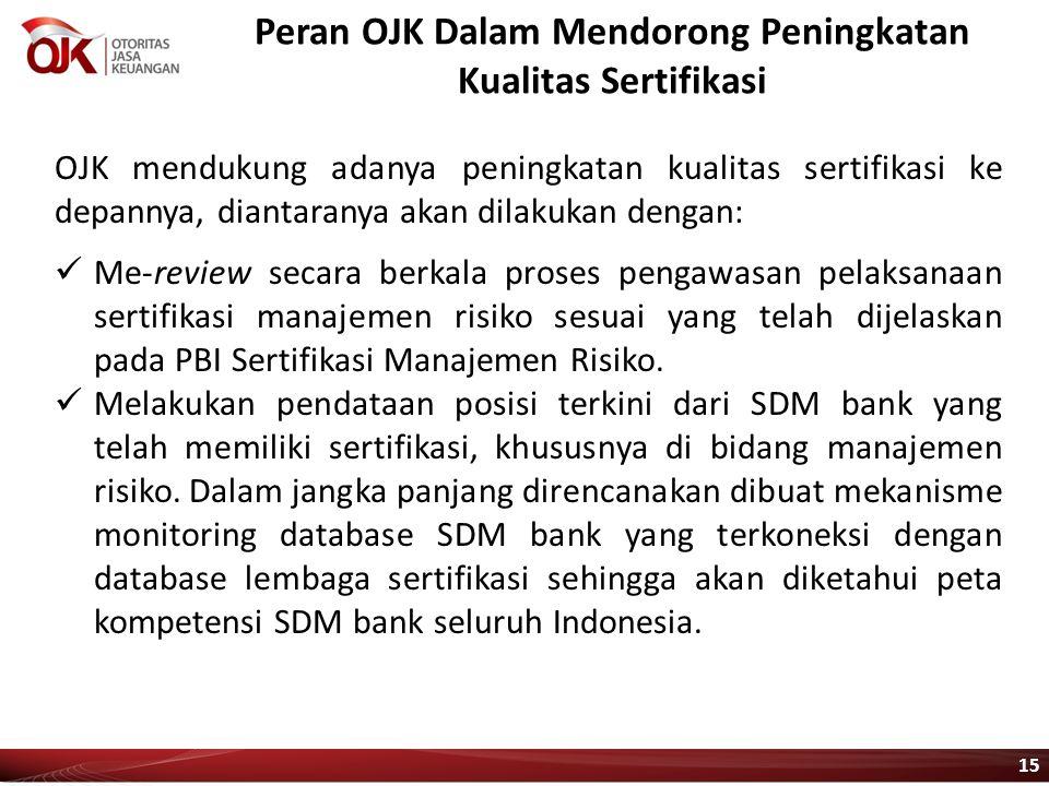 Peran OJK Dalam Mendorong Peningkatan Kualitas Sertifikasi OJK mendukung adanya peningkatan kualitas sertifikasi ke depannya, diantaranya akan dilakuk