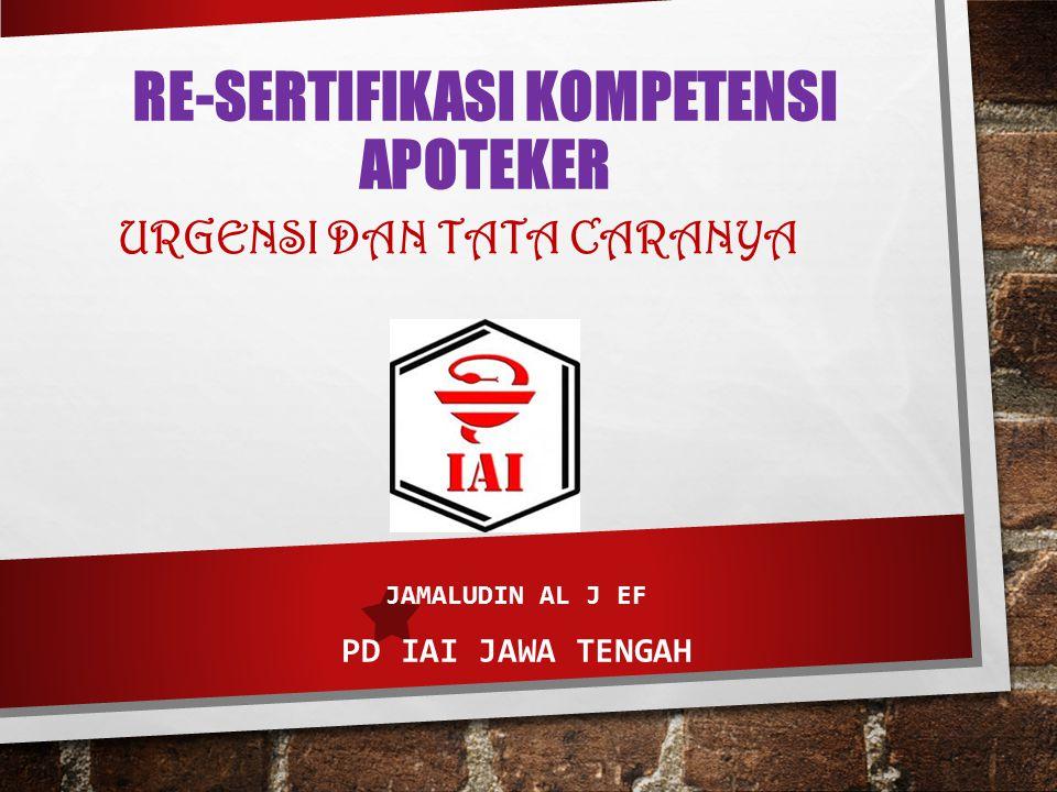 RE-SERTIFIKASI KOMPETENSI APOTEKER JAMALUDIN AL J EF PD IAI JAWA TENGAH URGENSI DAN TATA CARANYA