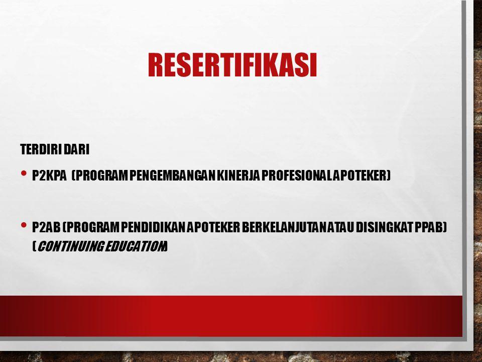 RESERTIFIKASI TERDIRI DARI P2KPA (PROGRAM PENGEMBANGAN KINERJA PROFESIONAL APOTEKER) P2AB (PROGRAM PENDIDIKAN APOTEKER BERKELANJUTAN ATAU DISINGKAT PP