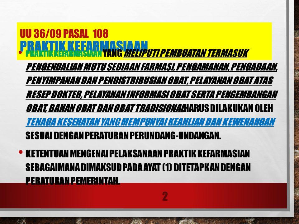 UU 36/09 PASAL 108 PRAKTIK KEFARMASIAAN PRAKTIK KEFARMASIAAN YANG MELIPUTI PEMBUATAN TERMASUK PENGENDALIAN MUTU SEDIAAN FARMASI, PENGAMANAN, PENGADAAN