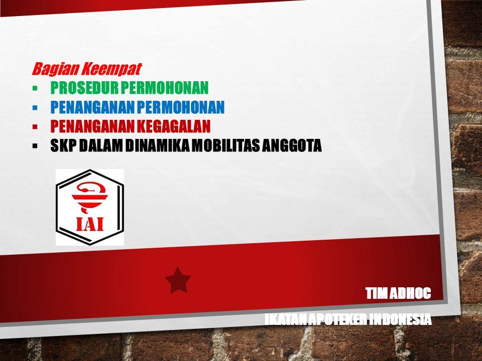 TIM ADHOC IKATAN APOTEKER INDONESIA Bagian Keempat  PROSEDUR PERMOHONAN  PENANGANAN PERMOHONAN  PENANGANAN KEGAGALAN  SKP DALAM DINAMIKA MOBILITAS