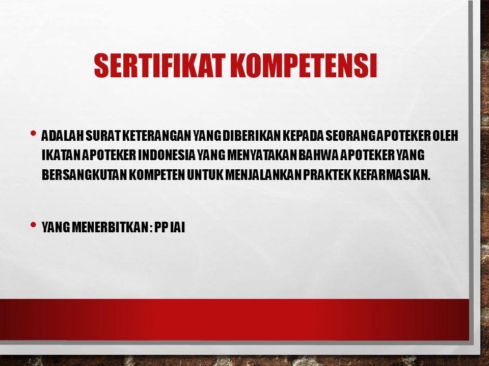 SERTIFIKAT KOMPETENSI ADALAH SURAT KETERANGAN YANG DIBERIKAN KEPADA SEORANG APOTEKER OLEH IKATAN APOTEKER INDONESIA YANG MENYATAKAN BAHWA APOTEKER YAN