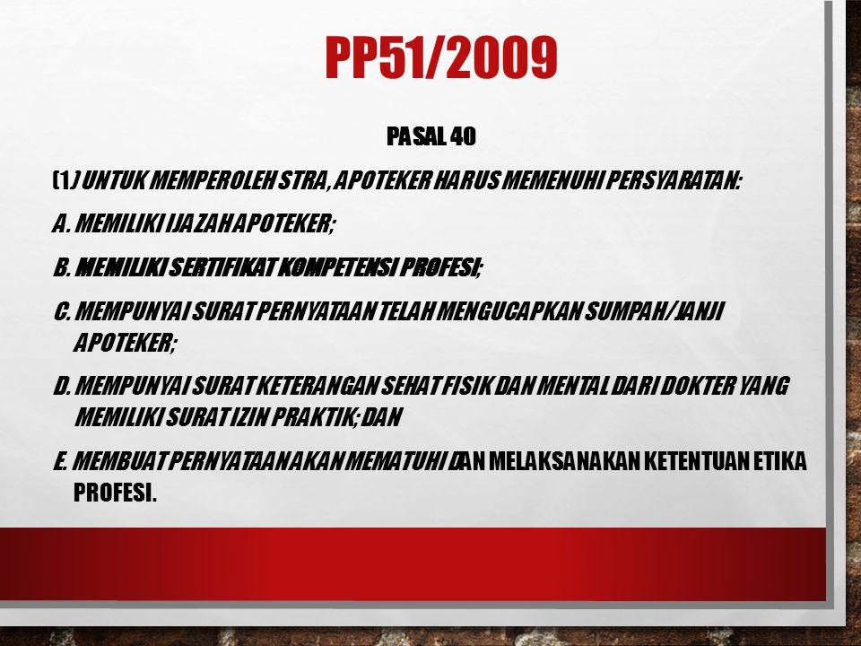 PP51/2009 PASAL 40 (1) UNTUK MEMPEROLEH STRA, APOTEKER HARUS MEMENUHI PERSYARATAN: A. MEMILIKI IJAZAH APOTEKER; B. MEMILIKI SERTIFIKAT KOMPETENSI PROF
