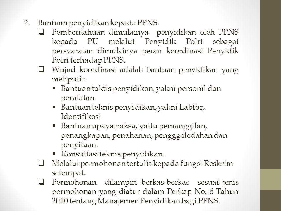2.Bantuan penyidikan kepada PPNS.  Pemberitahuan dimulainya penyidikan oleh PPNS kepada PU melalui Penyidik Polri sebagai persyaratan dimulainya pera