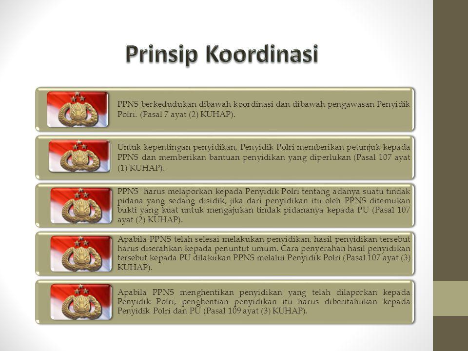 PPNS berkedudukan dibawah koordinasi dan dibawah pengawasan Penyidik Polri. (Pasal 7 ayat (2) KUHAP). Untuk kepentingan penyidikan, Penyidik Polri mem
