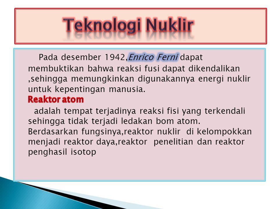  Alat-alat deteksi  Spektograf massa: untuk menyelidiki adanya isotop suatu unsur  Siklotron: alat untuk mempercepat ion-ion bermuatan positif  Synchrotron: untuk mempercepat elektron- elektron  Akselerator linear: untuk mempercepat gerak partikel bermuatan listrik secara linear